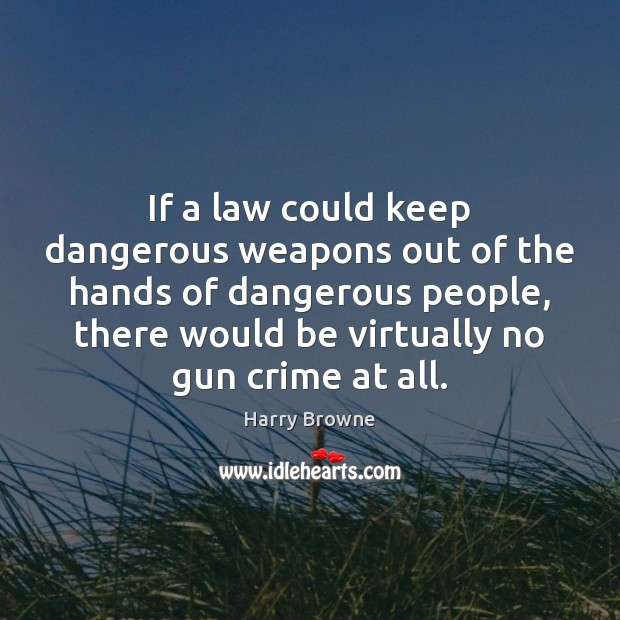 If a law could keep dangerous weapons out of the hands of Crime Quotes Image