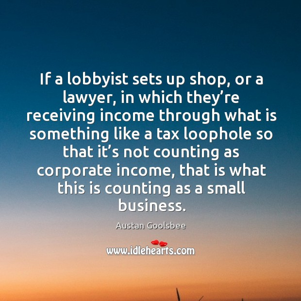 Image, If a lobbyist sets up shop, or a lawyer, in which they're receiving income through what