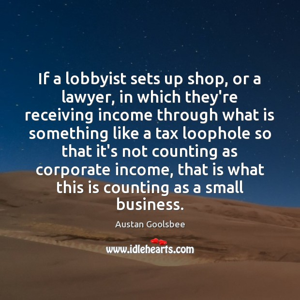 Image, If a lobbyist sets up shop, or a lawyer, in which they're