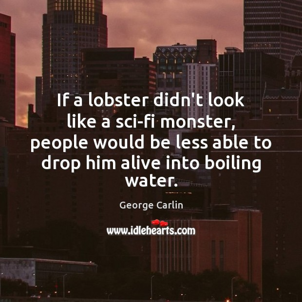 If a lobster didn't look like a sci-fi monster, people would be Image