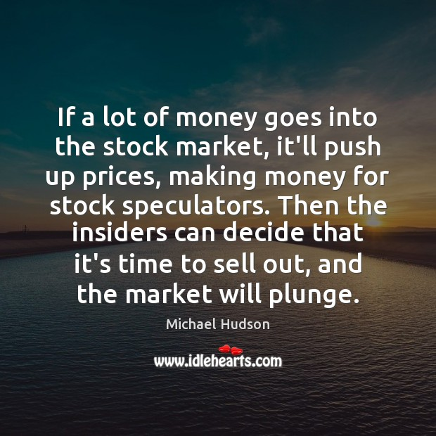If a lot of money goes into the stock market, it'll push Michael Hudson Picture Quote
