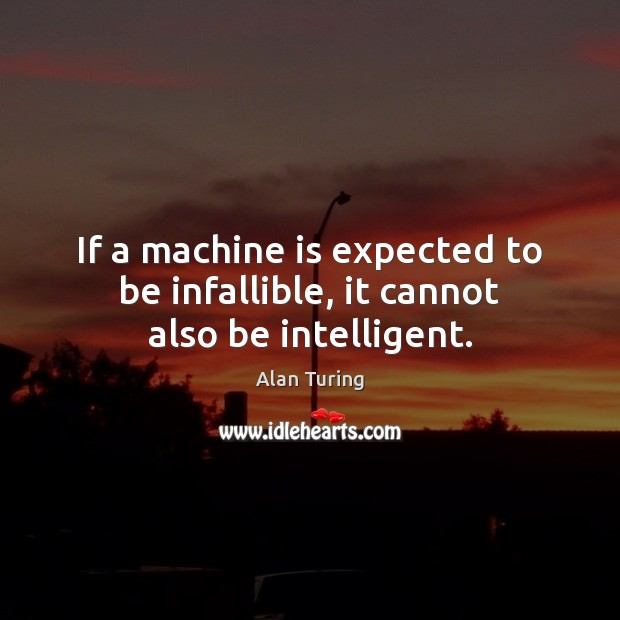 Image, If a machine is expected to be infallible, it cannot also be intelligent.