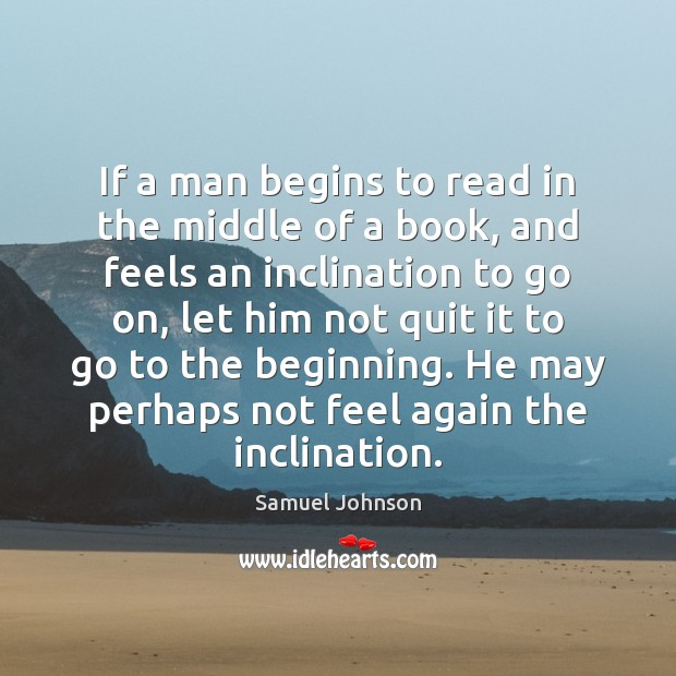 Image, If a man begins to read in the middle of a book,