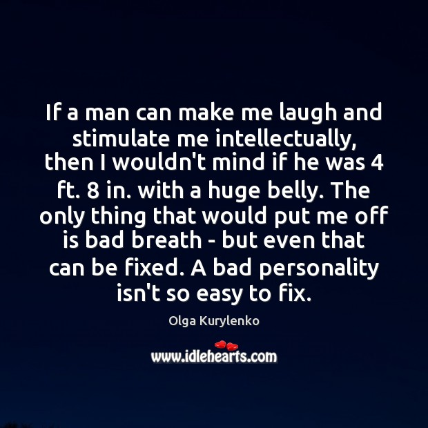 Image, If a man can make me laugh and stimulate me intellectually, then