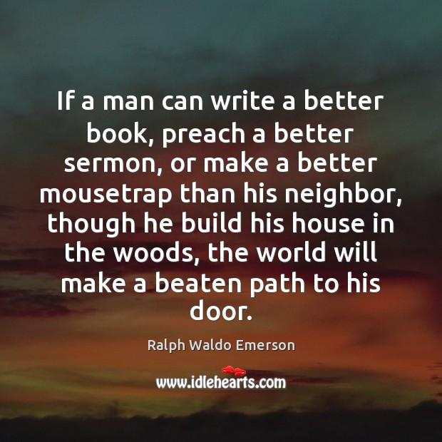If a man can write a better book, preach a better sermon, Image
