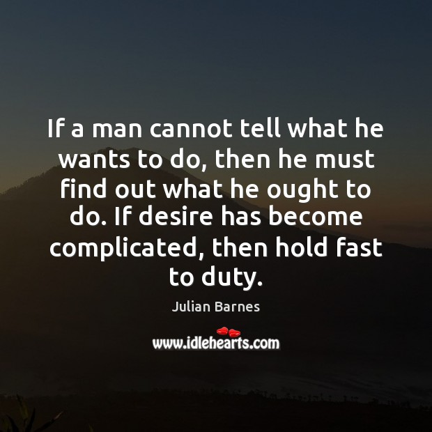 Image, If a man cannot tell what he wants to do, then he