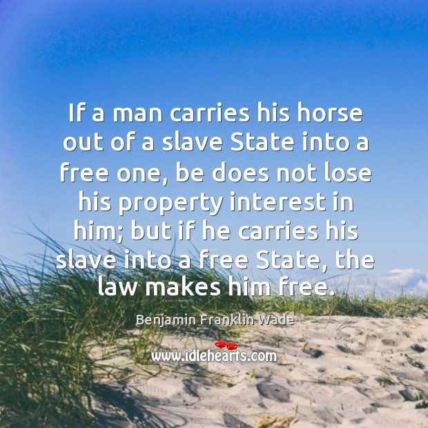 Image, If a man carries his horse out of a slave state into a free one, be does not lose his