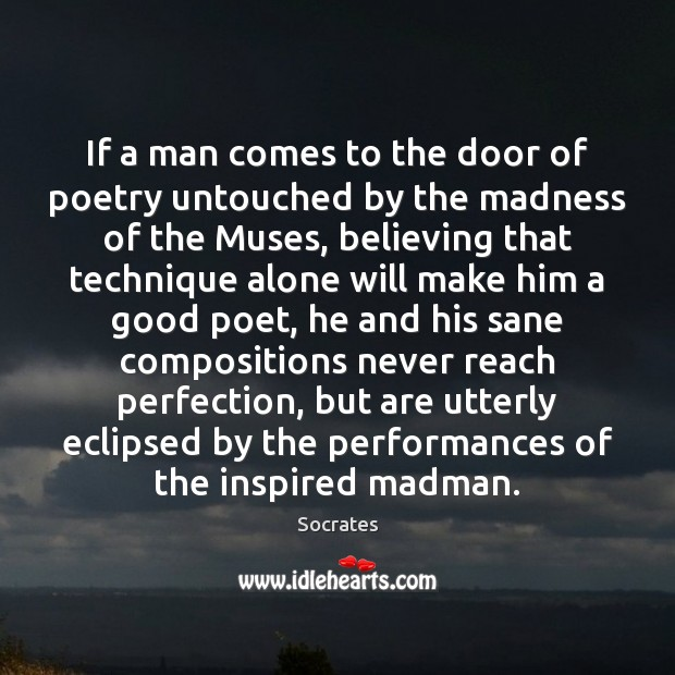 If a man comes to the door of poetry untouched by the Socrates Picture Quote