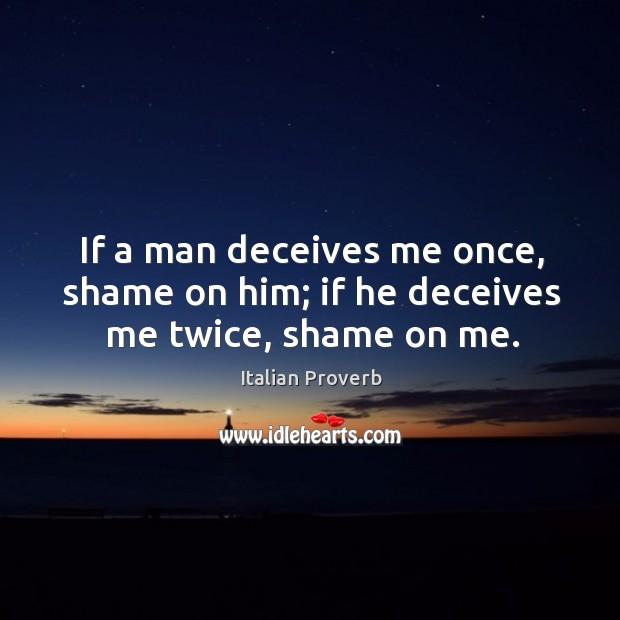Image, If a man deceives me once, shame on him; if he deceives me twice, shame on me.