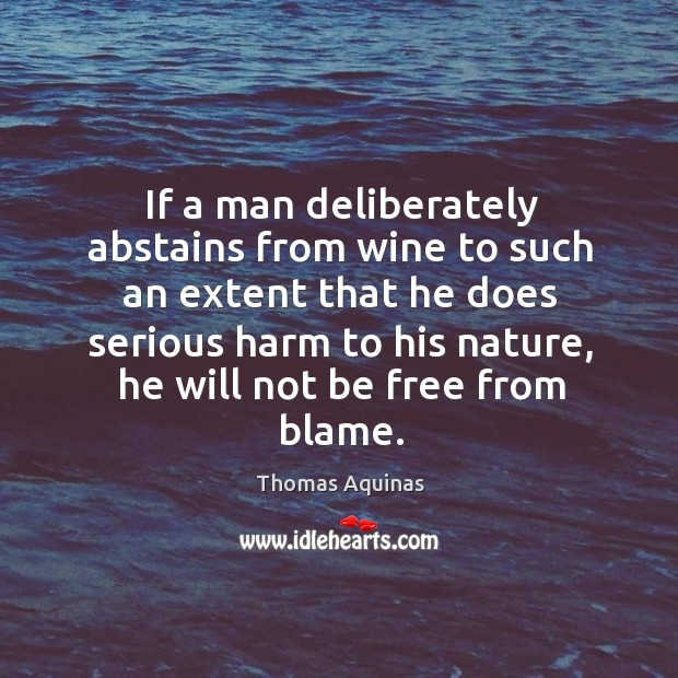 If a man deliberately abstains from wine to such an extent that Image
