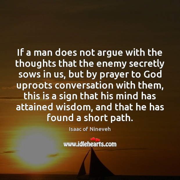 If a man does not argue with the thoughts that the enemy Isaac of Nineveh Picture Quote