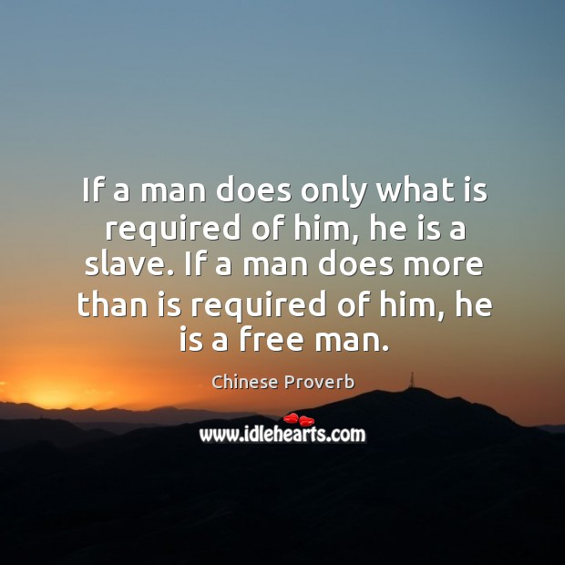 Image, If a man does only what is required of him, he is a slave.