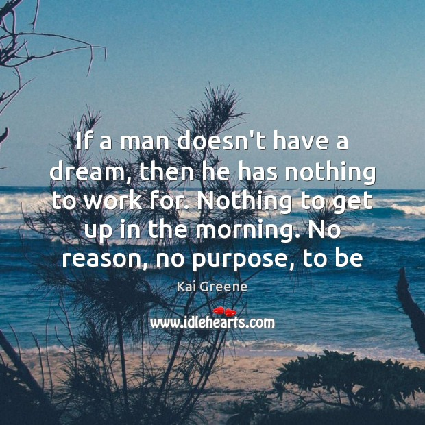 If a man doesn't have a dream, then he has nothing to Image