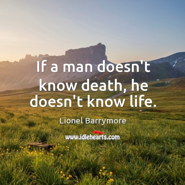 If a man doesn't know death, he doesn't know life. Image