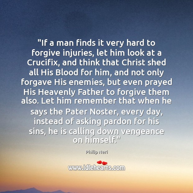 """If a man finds it very hard to forgive injuries, let him Forgive Quotes Image"