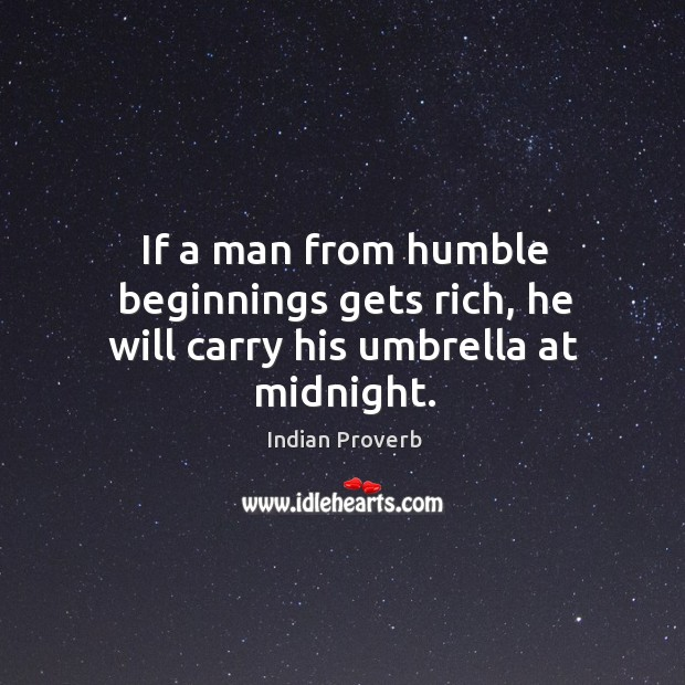 If a man from humble beginnings gets rich, he will carry his umbrella at midnight. Image