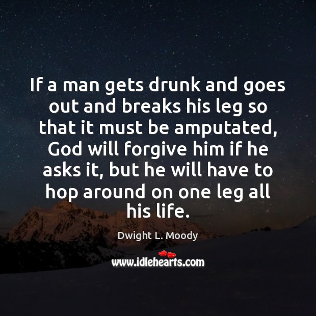 Image, If a man gets drunk and goes out and breaks his leg