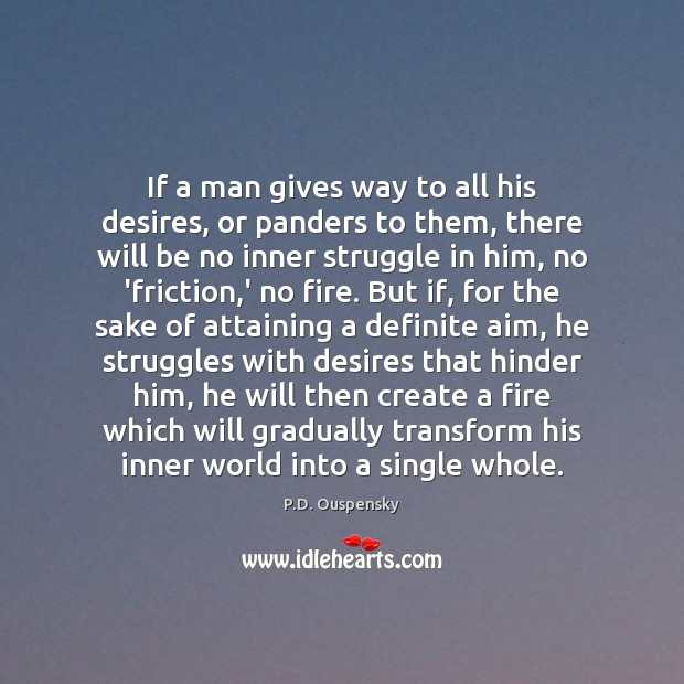 If a man gives way to all his desires, or panders to Image