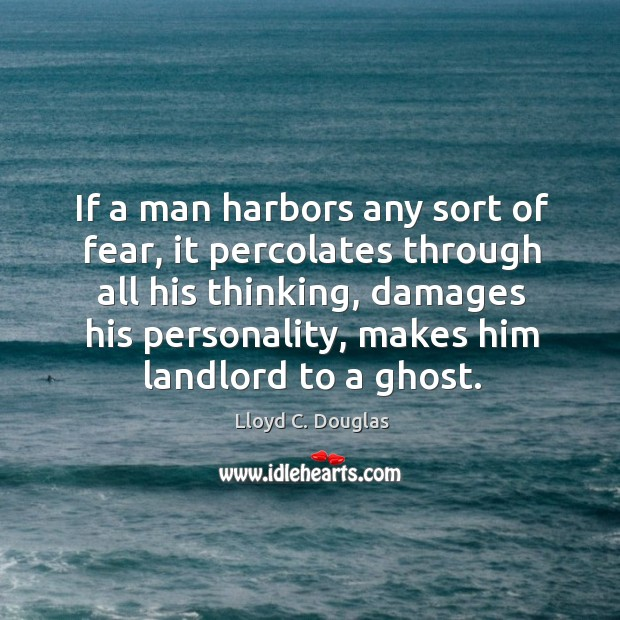 If a man harbors any sort of fear, it percolates through all his thinking Image