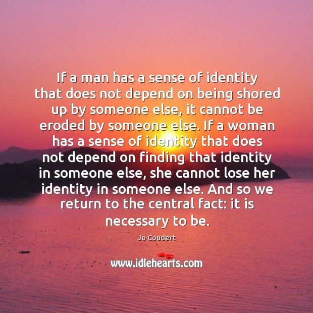 If a man has a sense of identity that does not depend Jo Coudert Picture Quote
