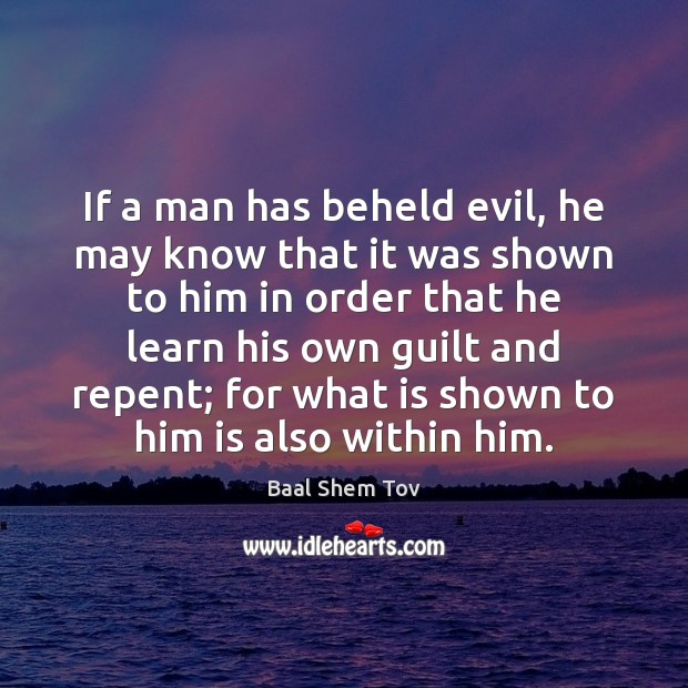 If a man has beheld evil, he may know that it was Baal Shem Tov Picture Quote