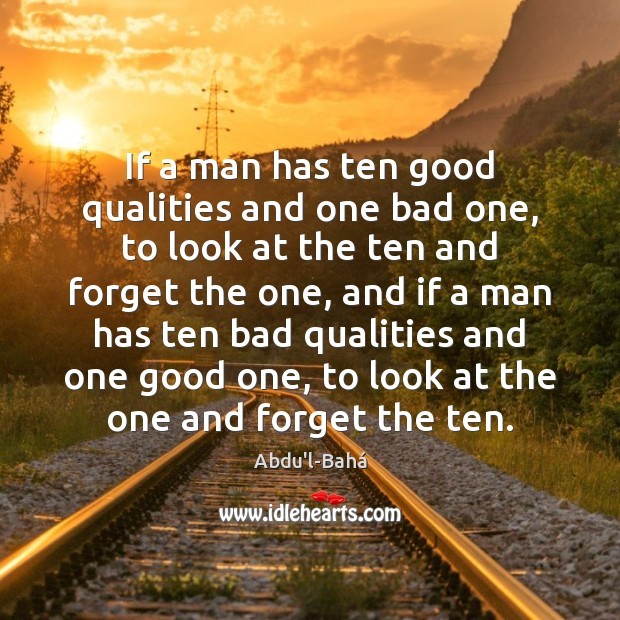 Image, If a man has ten good qualities and one bad one, to