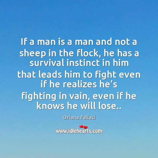 If a man is a man and not a sheep in the Oriana Fallaci Picture Quote