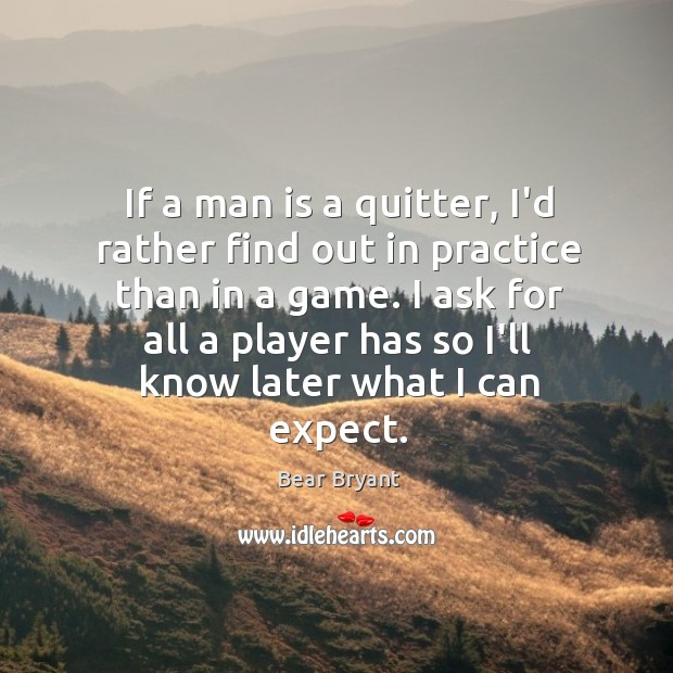 Image, If a man is a quitter, I'd rather find out in practice
