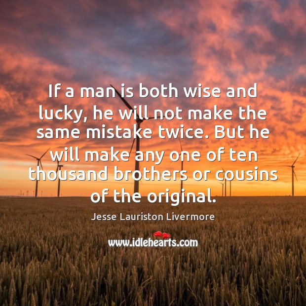 If a man is both wise and lucky, he will not make Image