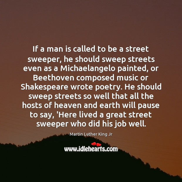 Image, If a man is called to be a street sweeper, he should