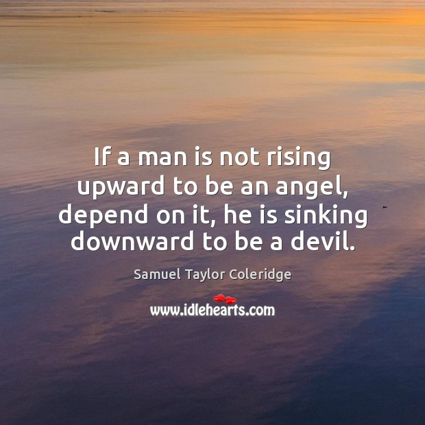 If a man is not rising upward to be an angel, depend Image