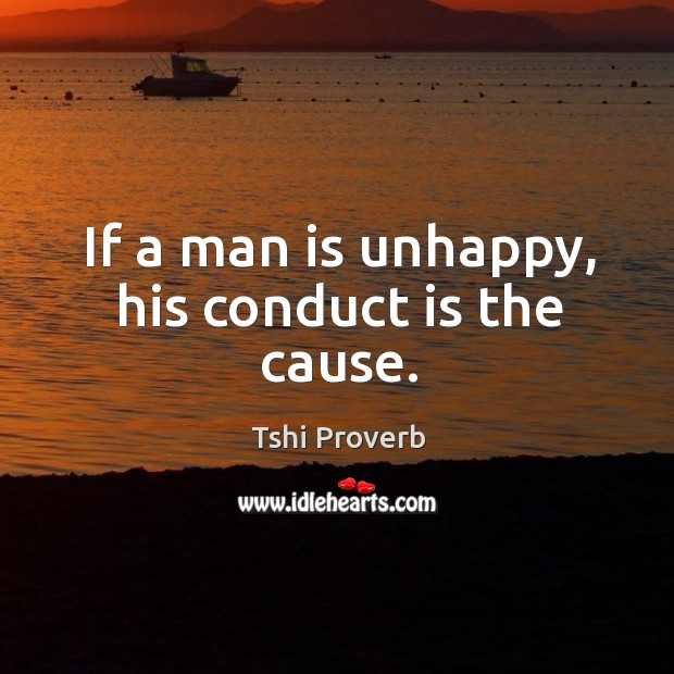 If a man is unhappy, his conduct is the cause. Tshi Proverbs Image