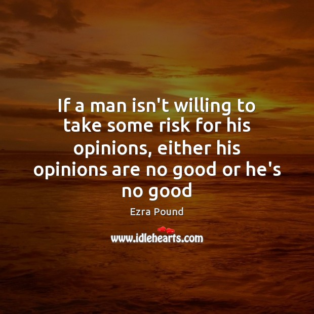 If a man isn't willing to take some risk for his opinions, Image