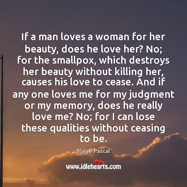If a man loves a woman for her beauty, does he love Blaise Pascal Picture Quote