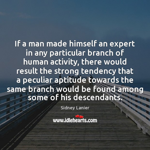 If a man made himself an expert in any particular branch of Image