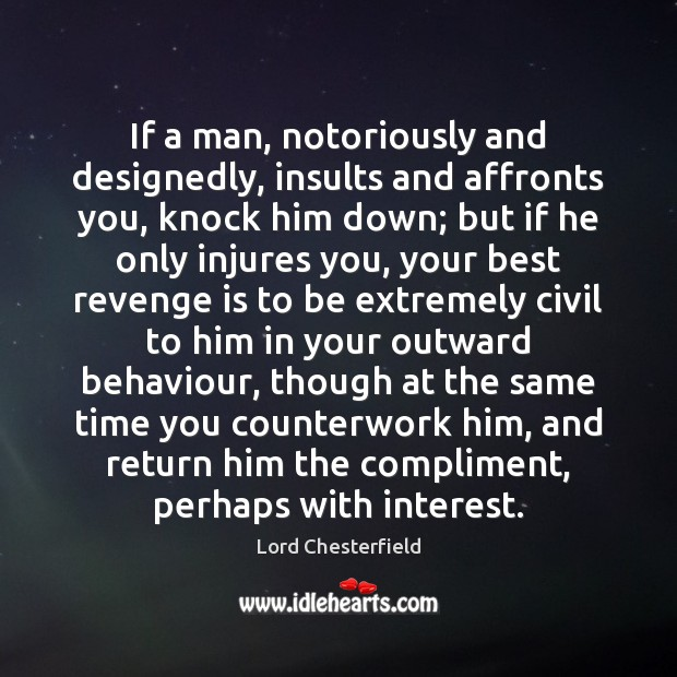 If a man, notoriously and designedly, insults and affronts you, knock him Revenge Quotes Image