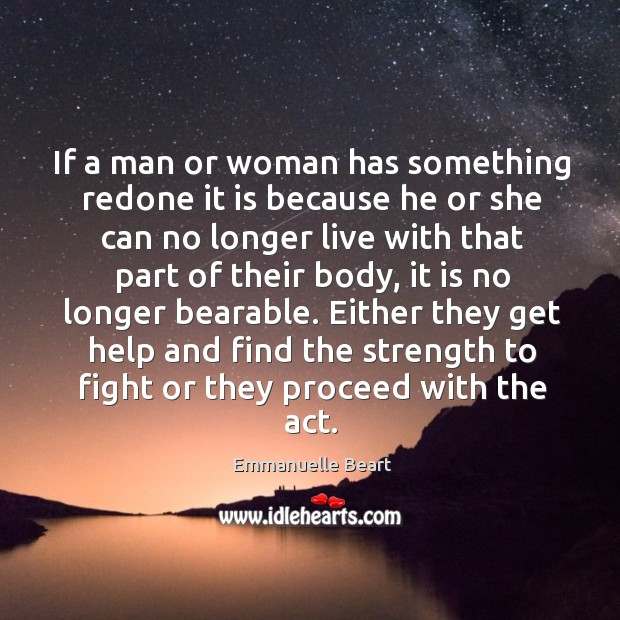 If a man or woman has something redone it is because he or she can no longer live with Image