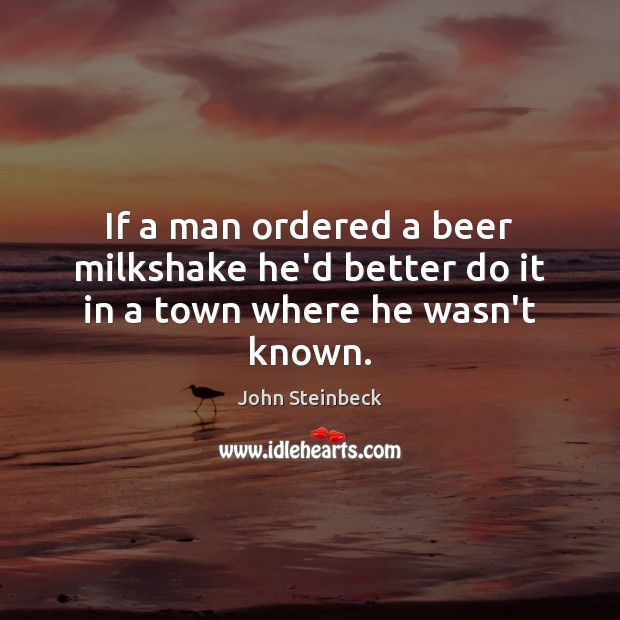 Image, If a man ordered a beer milkshake he'd better do it in a town where he wasn't known.