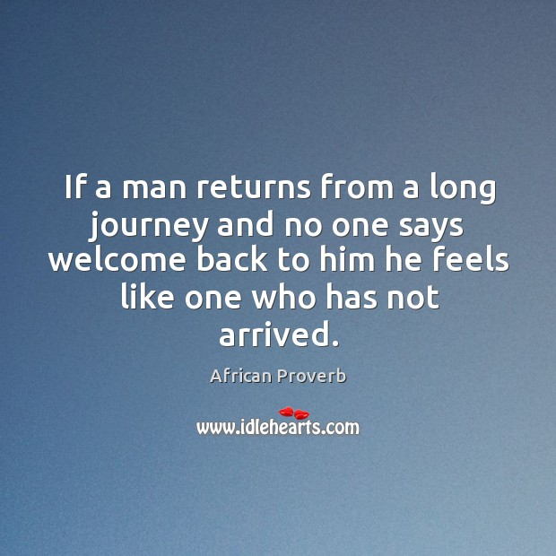 Image, If a man returns from a long journey and no one says welcome