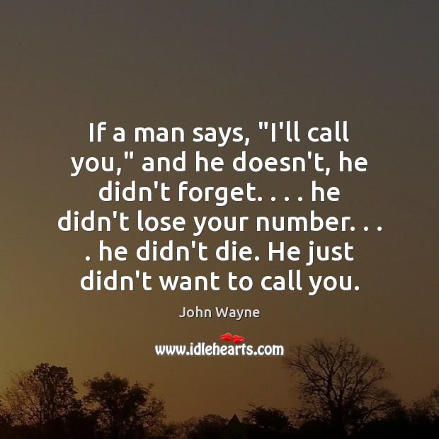 """If a man says, """"I'll call you,"""" and he doesn't, he didn't Image"""