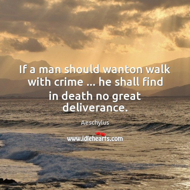 Image, If a man should wanton walk with crime … he shall find in death no great deliverance.