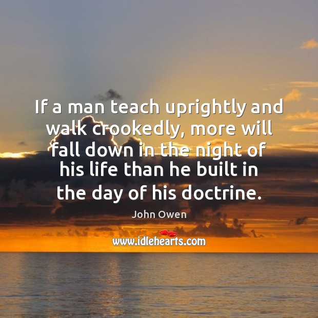 If a man teach uprightly and walk crookedly, more will fall down Image