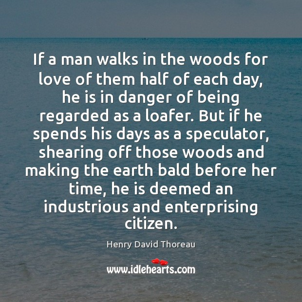 If a man walks in the woods for love of them half Henry David Thoreau Picture Quote