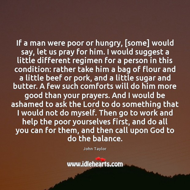 Image, If a man were poor or hungry, [some] would say, let us