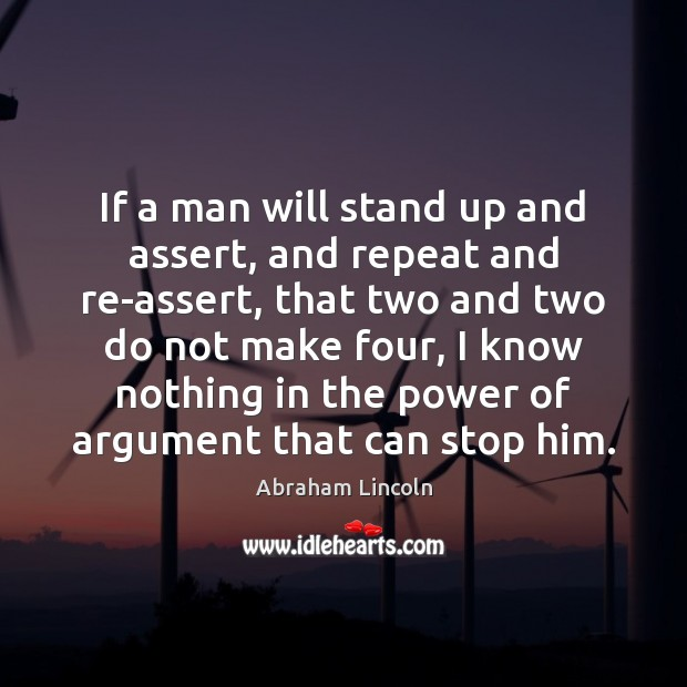 Image, If a man will stand up and assert, and repeat and re-assert,