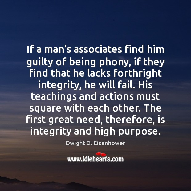 If a man's associates find him guilty of being phony, if they Dwight D. Eisenhower Picture Quote