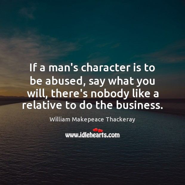 Image, If a man's character is to be abused, say what you will,