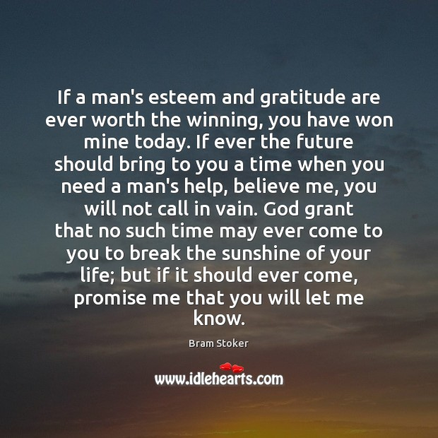 If a man's esteem and gratitude are ever worth the winning, you Image