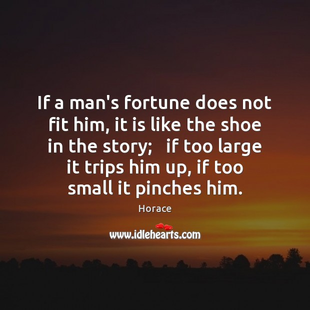 If a man's fortune does not fit him, it is like the Image