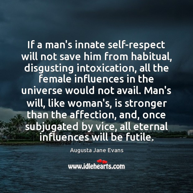 If a man's innate self-respect will not save him from habitual, disgusting Respect Quotes Image